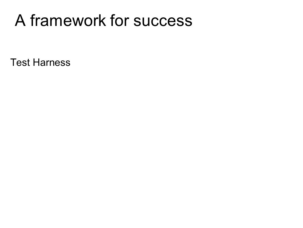 A framework for success Test Harness