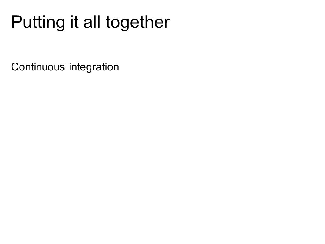 Putting it all together Continuous integration