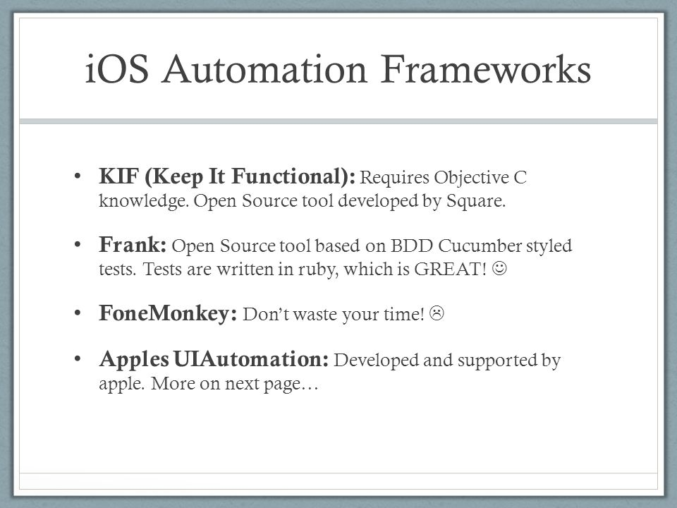 iOS Automation Frameworks KIF (Keep It Functional): Requires Objective C knowledge.