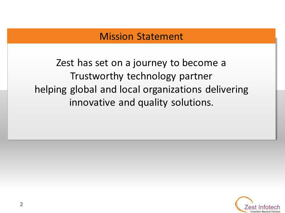 2 Zest has set on a journey to become a Trustworthy technology partner helping global and local organizations delivering innovative and quality soluti
