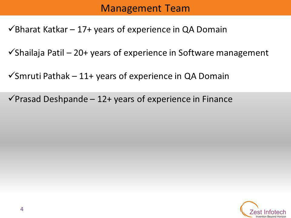 4 Management Team Bharat Katkar – 17+ years of experience in QA Domain Shailaja Patil – 20+ years of experience in Software management Smruti Pathak –