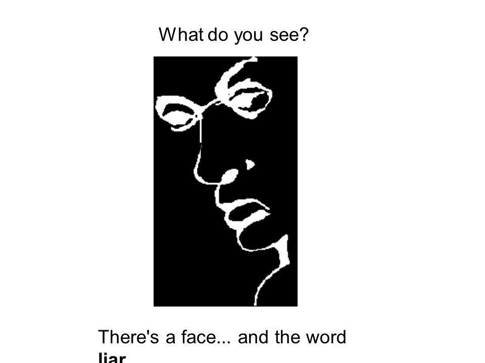 There's a face... and the word liar What do What do you see?