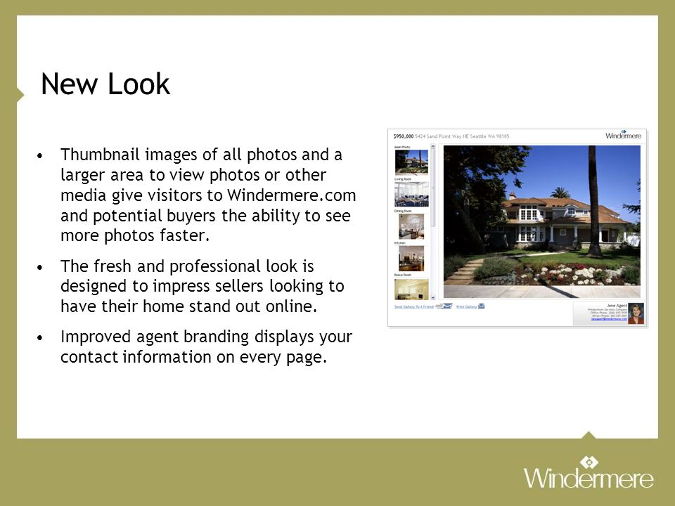 New Look Thumbnail images of all photos and a larger area to view photos or other media give visitors to Windermere.com and potential buyers the ability to see more photos faster.