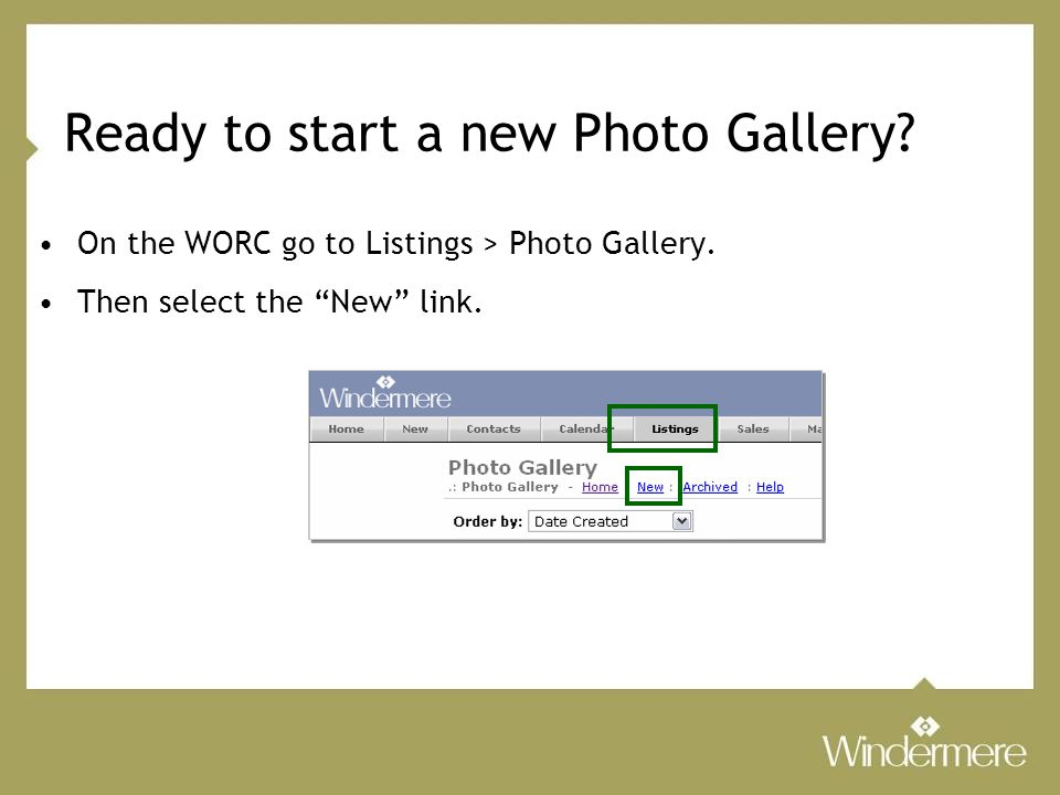 Ready to start a new Photo Gallery. On the WORC go to Listings > Photo Gallery.