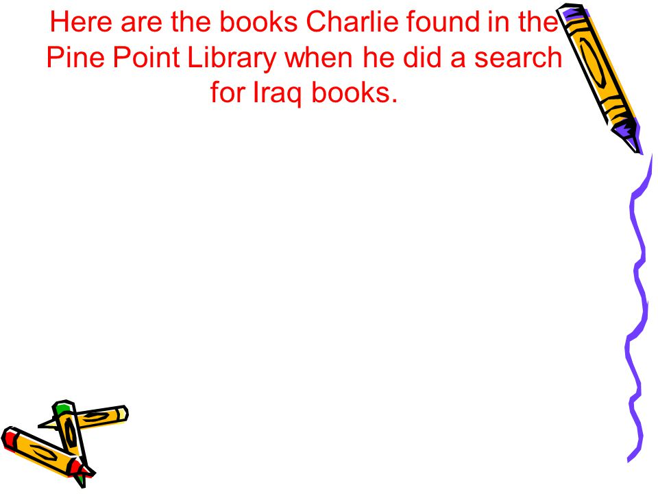 Here are the books Charlie found in the Pine Point Library when he did a search for Iraq books.