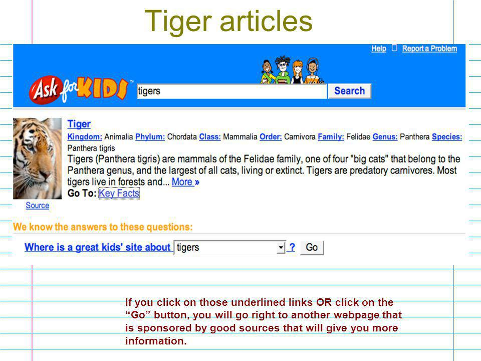 Tiger articles If you click on those underlined links OR click on the Go button, you will go right to another webpage that is sponsored by good sources that will give you more information.