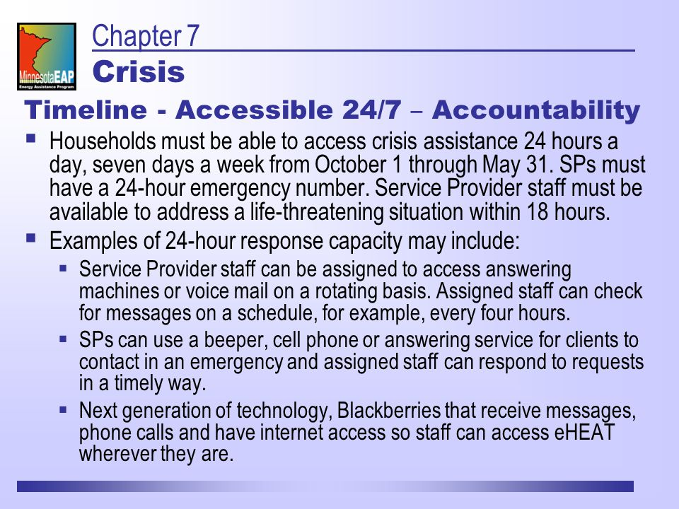 Timeline - Accessible 24/7 – Accountability  Households must be able to access crisis assistance 24 hours a day, seven days a week from October 1 through May 31.