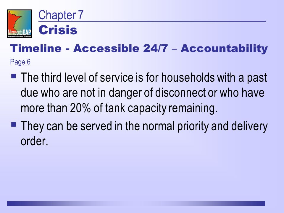 Timeline - Accessible 24/7 – Accountability Page 6  The third level of service is for households with a past due who are not in danger of disconnect or who have more than 20% of tank capacity remaining.