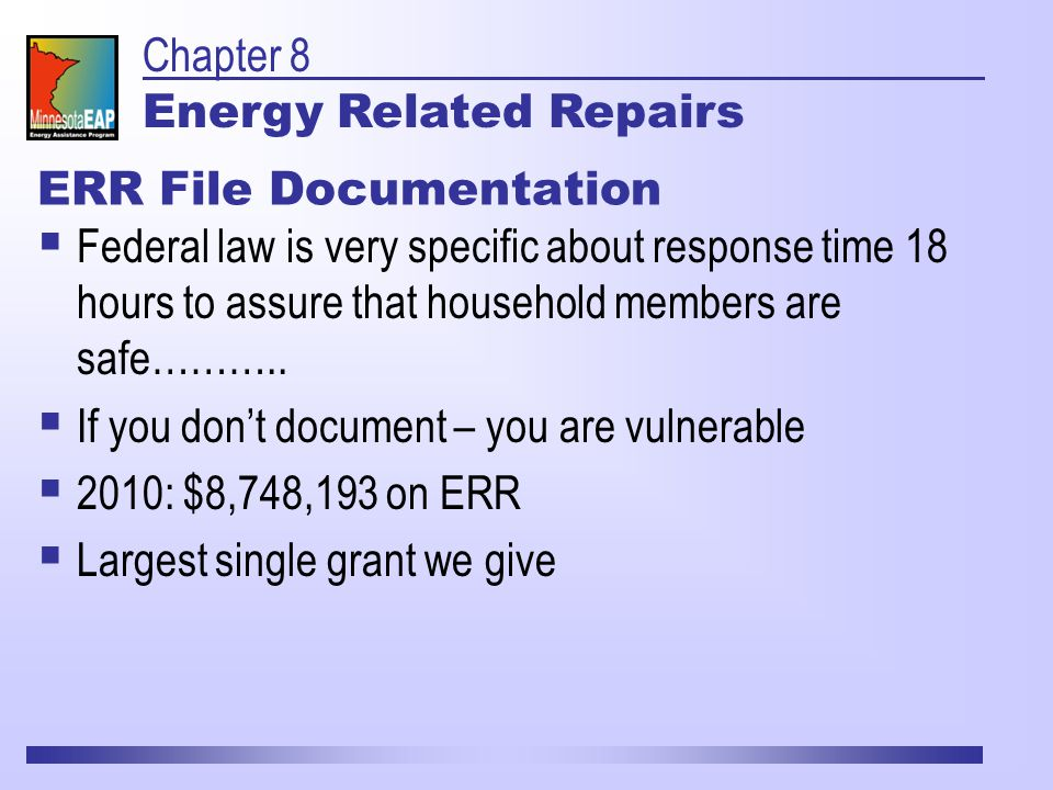 ERR File Documentation  Federal law is very specific about response time 18 hours to assure that household members are safe………..