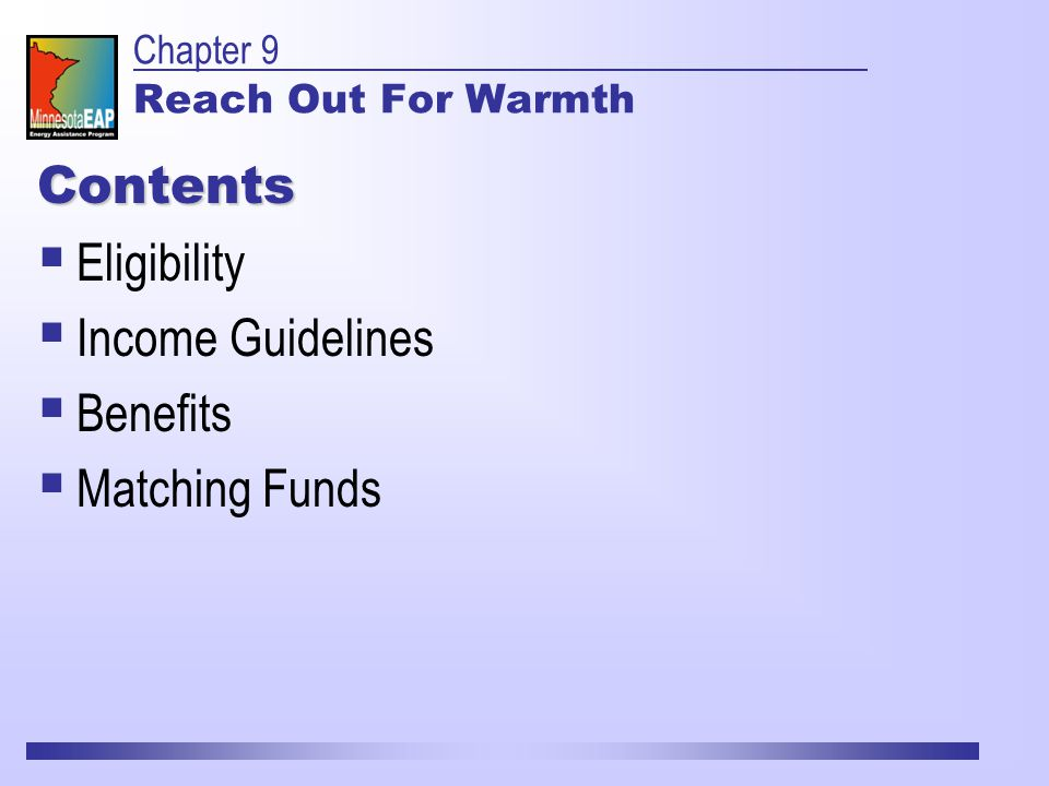 Chapter 9 Reach Out For Warmth Contents  Eligibility  Income Guidelines  Benefits  Matching Funds
