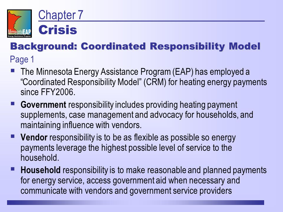 Background: Coordinated Responsibility Model Page 1  The Minnesota Energy Assistance Program (EAP) has employed a Coordinated Responsibility Model (CRM) for heating energy payments since FFY2006.