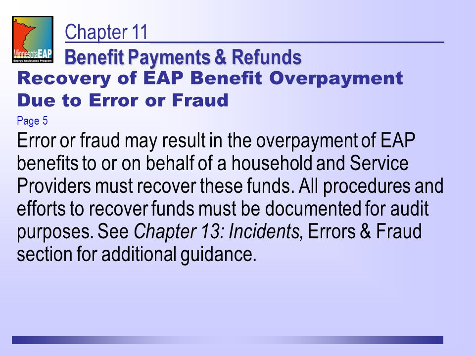Recovery of EAP Benefit Overpayment Due to Error or Fraud Error or fraud may result in the overpayment of EAP benefits to or on behalf of a household and Service Providers must recover these funds.