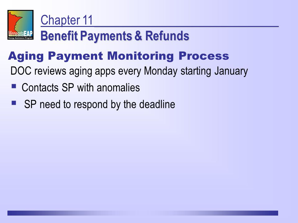 Aging Payment Monitoring Process DOC reviews aging apps every Monday starting January  Contacts SP with anomalies  SP need to respond by the deadline Benefit Payments & Refunds Chapter 11 Benefit Payments & Refunds