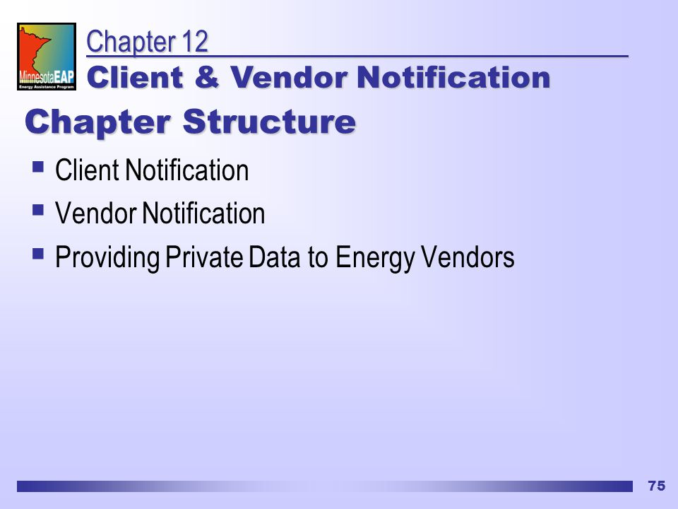 75 Chapter Structure  Client Notification  Vendor Notification  Providing Private Data to Energy Vendors Chapter 12 Client & Vendor Notification