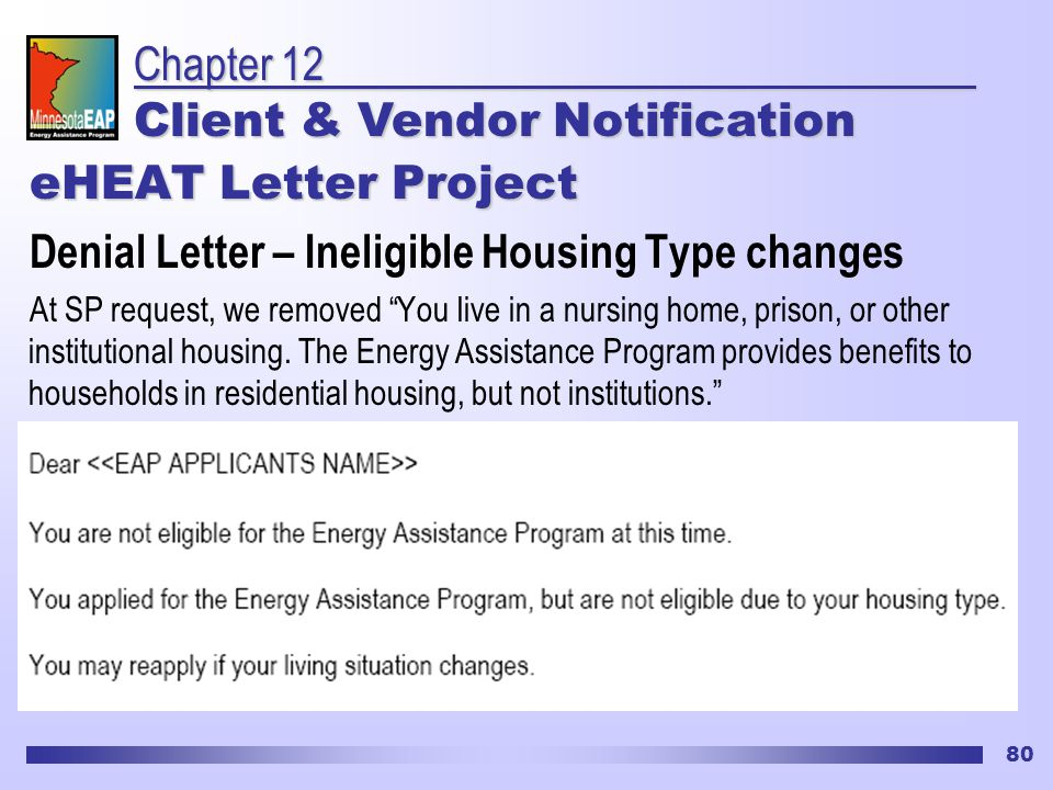 80 eHEAT Letter Project Denial Letter – Ineligible Housing Type changes At SP request, we removed You live in a nursing home, prison, or other institutional housing.