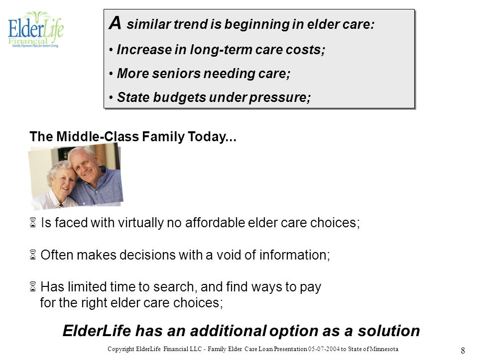 Copyright ElderLife Financial LLC - Family Elder Care Loan Presentation 05-07-2004 to State of Minnesota 8 The Middle-Class Family Today...