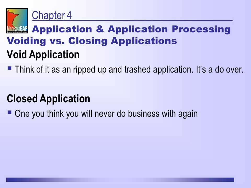 Chapter 4 Application & Application Processing Void Application  Think of it as an ripped up and trashed application.