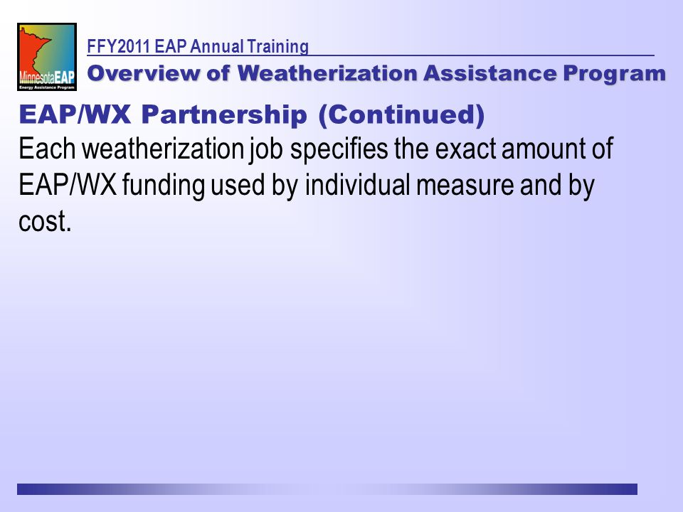 Each weatherization job specifies the exact amount of EAP/WX funding used by individual measure and by cost.