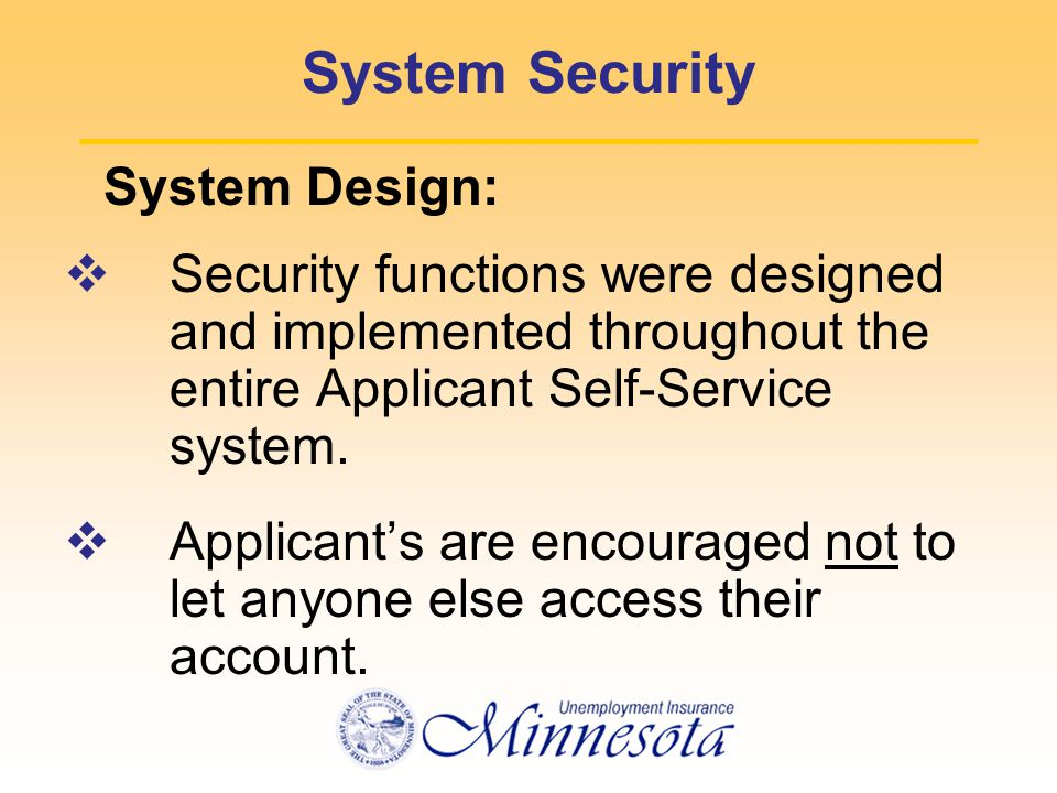 System Security System Design:  Security functions were designed and implemented throughout the entire Applicant Self-Service system.