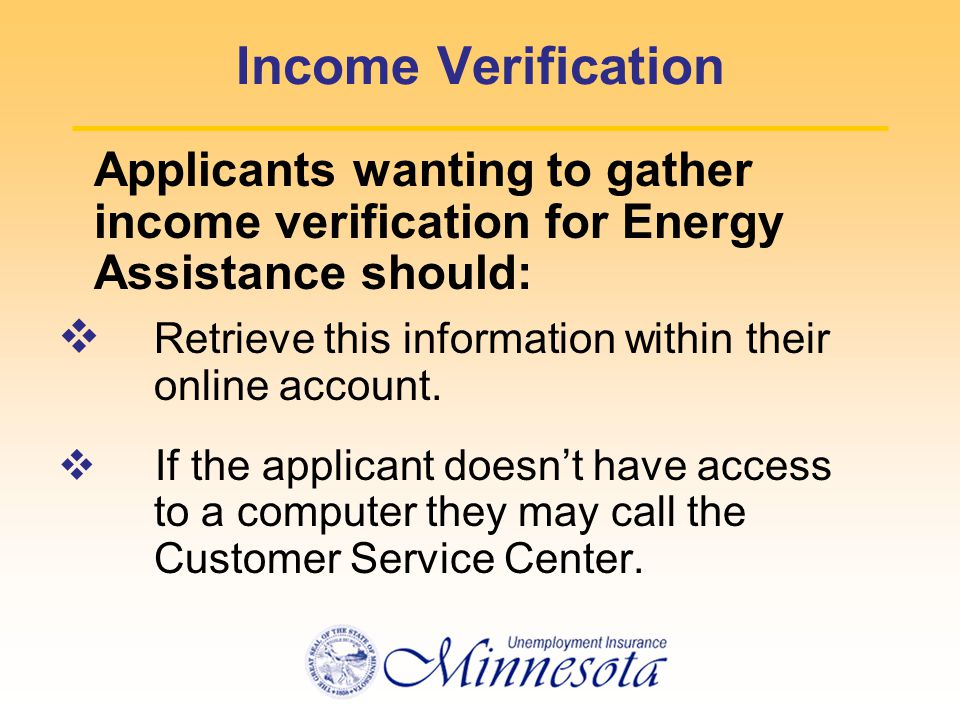 Income Verification Applicants wanting to gather income verification for Energy Assistance should:  Retrieve this information within their online account.