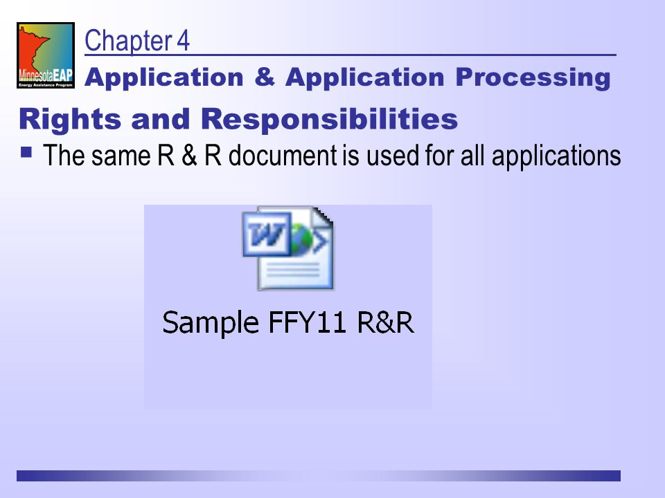 Chapter 4 Application & Application Processing  The same R & R document is used for all applications Rights and Responsibilities