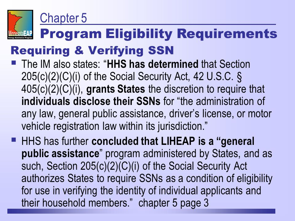 Requiring & Verifying SSN  The IM also states: HHS has determined that Section 205(c)(2)(C)(i) of the Social Security Act, 42 U.S.C.
