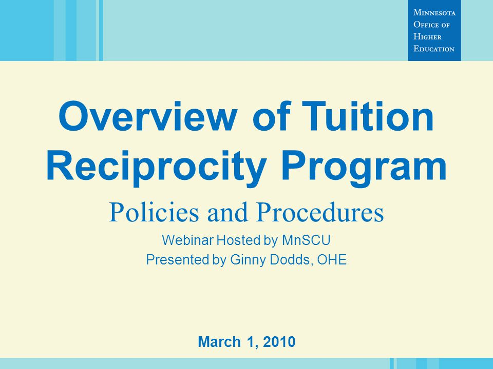 March 1, 2010 Overview of Tuition Reciprocity Program Policies and Procedures Webinar Hosted by MnSCU Presented by Ginny Dodds, OHE