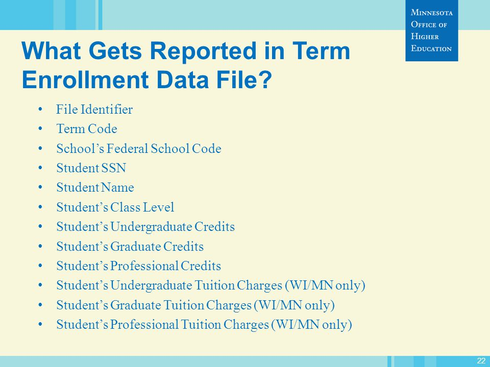 22 What Gets Reported in Term Enrollment Data File.