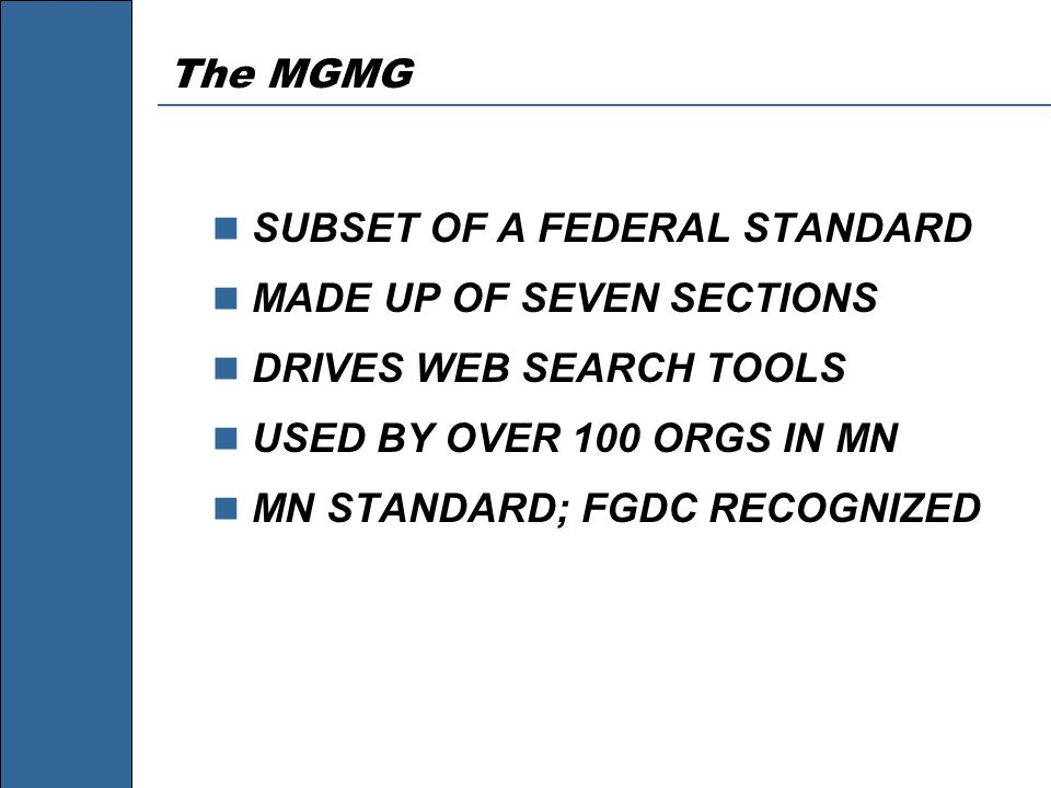 The MGMG SUBSET OF A FEDERAL STANDARD MADE UP OF SEVEN SECTIONS DRIVES WEB SEARCH TOOLS USED BY OVER 100 ORGS IN MN MN STANDARD; FGDC RECOGNIZED