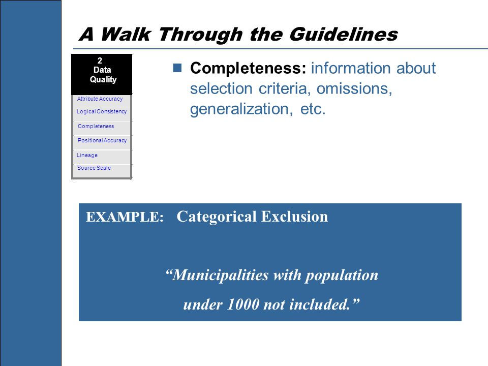 A Walk Through the Guidelines Completeness: information about selection criteria, omissions, generalization, etc.