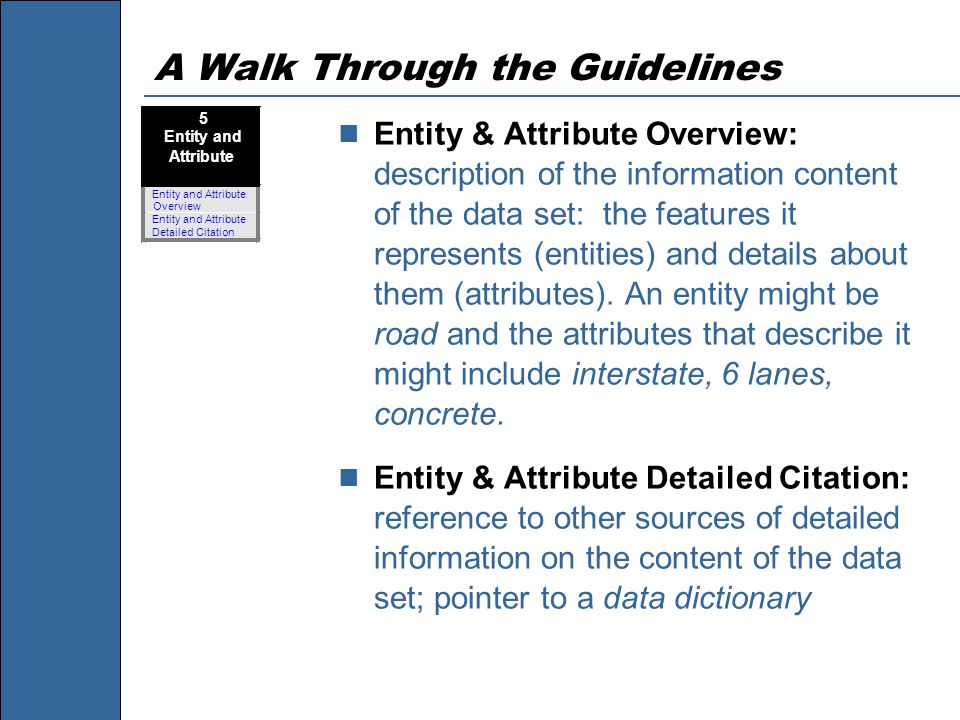 Entity & Attribute Overview: description of the information content of the data set: the features it represents (entities) and details about them (attributes).