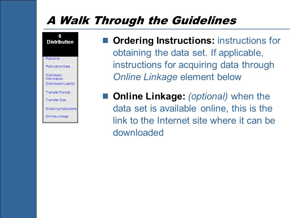A Walk Through the Guidelines Ordering Instructions: instructions for obtaining the data set. If applicable, instructions for acquiring data through O