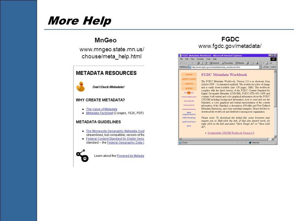 More Help MnGeo www.mngeo.state.mn.us/ chouse/meta_help.html FGDC www.fgdc.gov/metadata/
