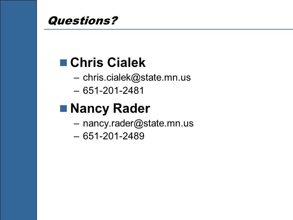 Questions? Chris Cialek –chris.cialek@state.mn.us –651-201-2481 Nancy Rader –nancy.rader@state.mn.us –651-201-2489