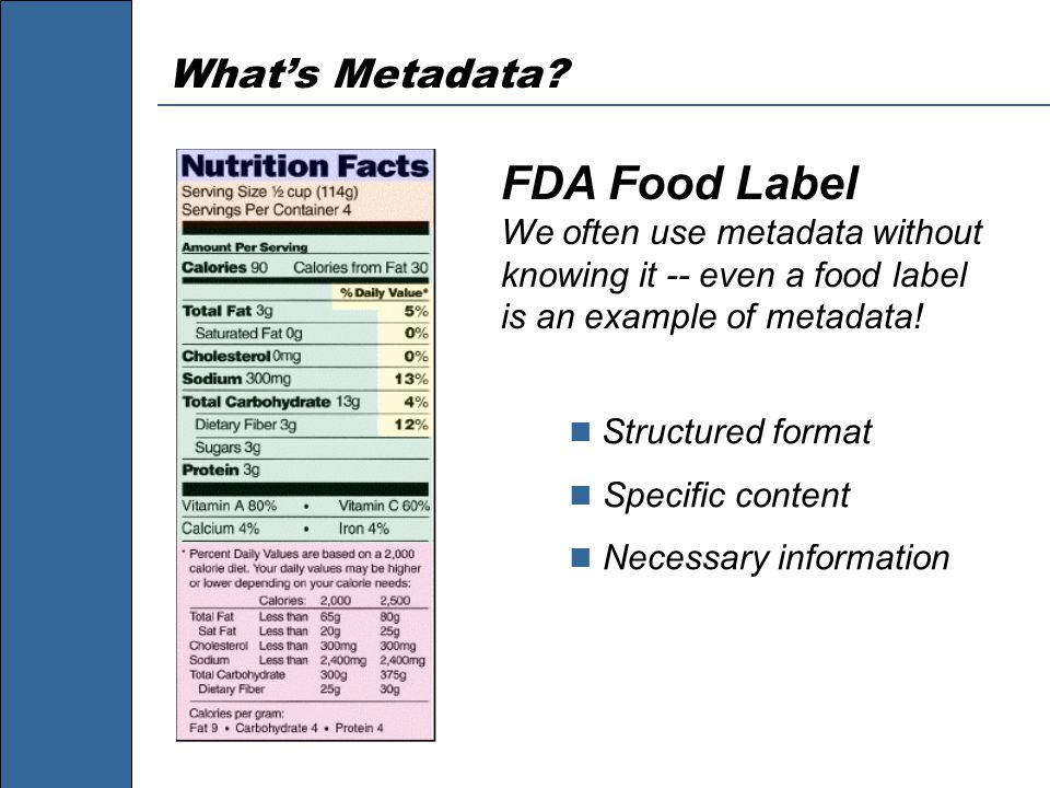 FDA Food Label We often use metadata without knowing it -- even a food label is an example of metadata.