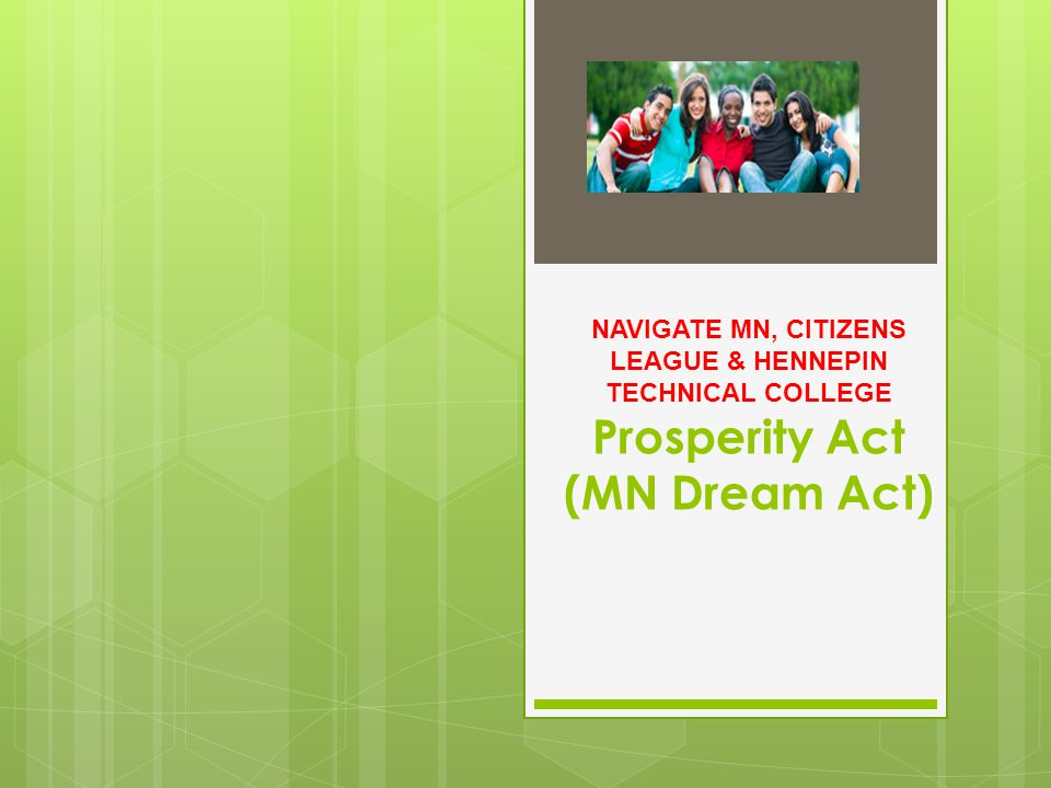 NAVIGATE MN, CITIZENS LEAGUE & HENNEPIN TECHNICAL COLLEGE Prosperity Act (MN Dream Act)
