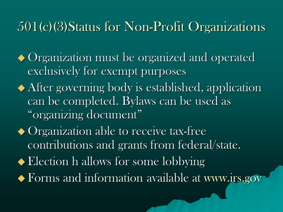 501(c)(3)Status for Non-Profit Organizations  Organization must be organized and operated exclusively for exempt purposes  After governing body is e