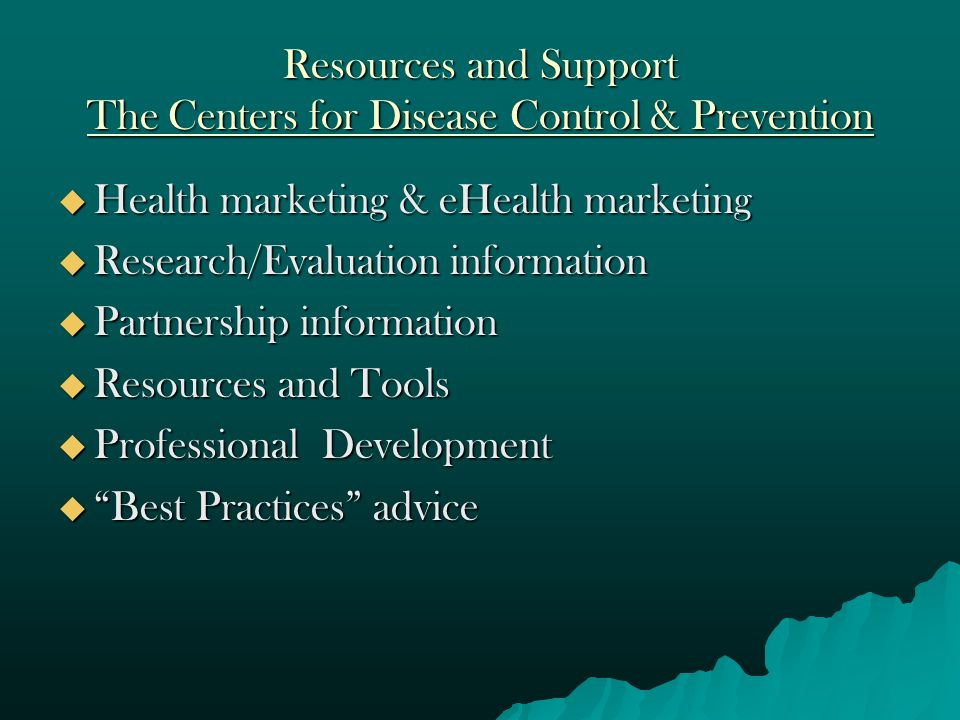 Resources and Support The Centers for Disease Control & Prevention  Health marketing & eHealth marketing  Research/Evaluation information  Partnership information  Resources and Tools  Professional Development  Best Practices advice