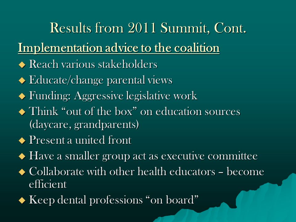 Results from 2011 Summit, Cont. Implementation advice to the coalition  Reach various stakeholders  Educate/change parental views  Funding: Aggress