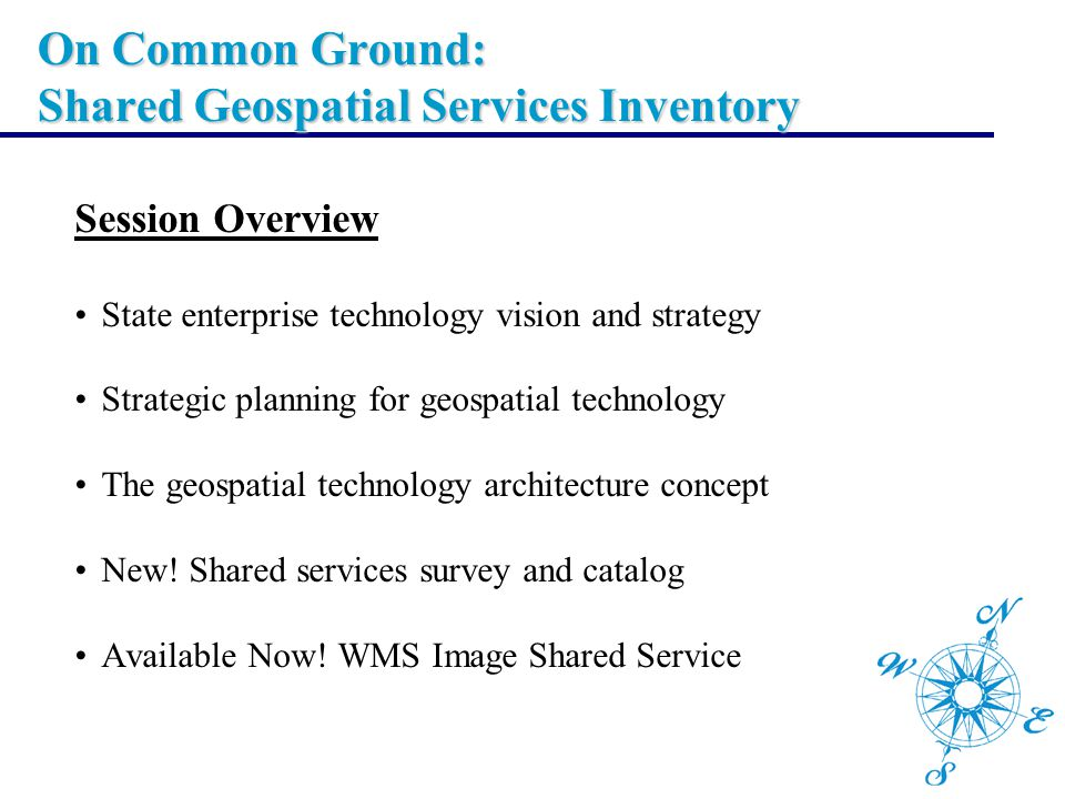 Session Overview State enterprise technology vision and strategy Strategic planning for geospatial technology The geospatial technology architecture c