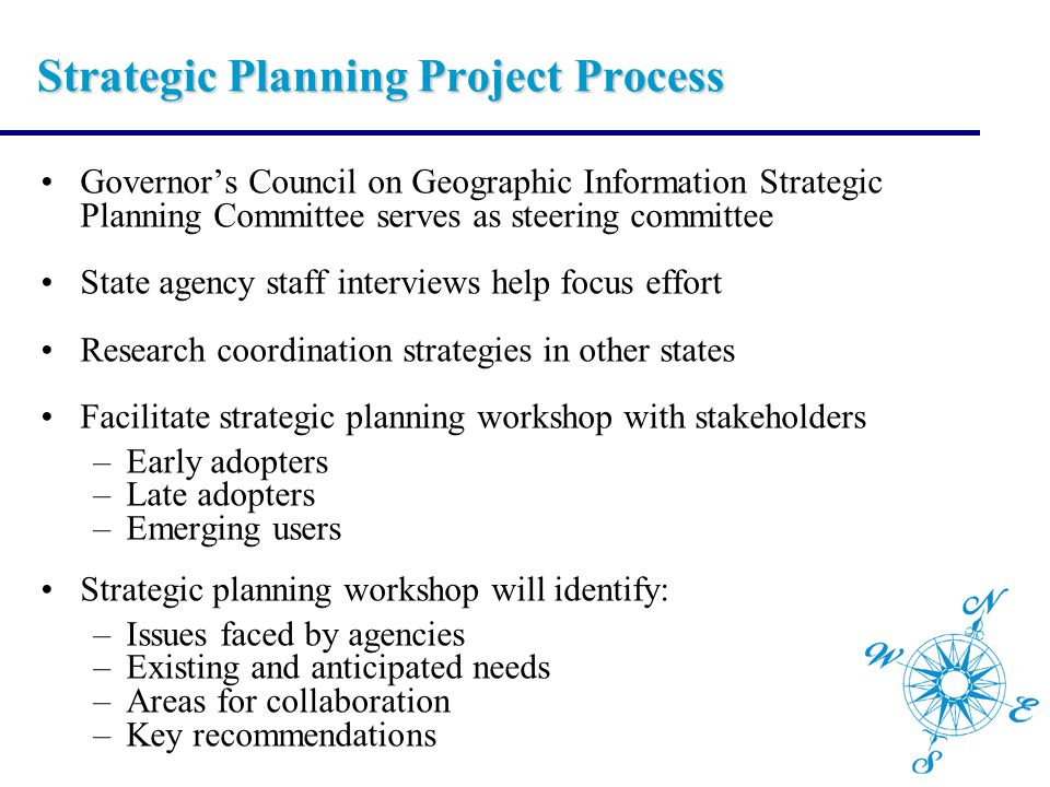 Strategic Planning Project Process Governor's Council on Geographic Information Strategic Planning Committee serves as steering committee State agency