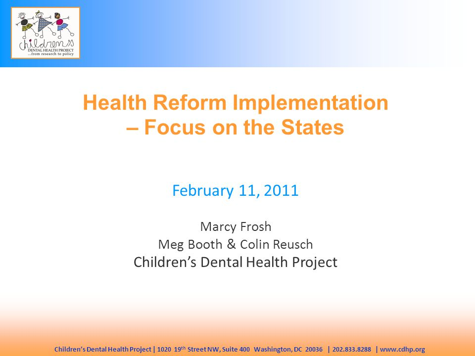 Children's Dental Health Project   1020 19 th Street NW, Suite 400 Washington, DC 20036   202.833.8288   www.cdhp.org Implementation of oral health provisions Example of a problem the ACA sought to address.