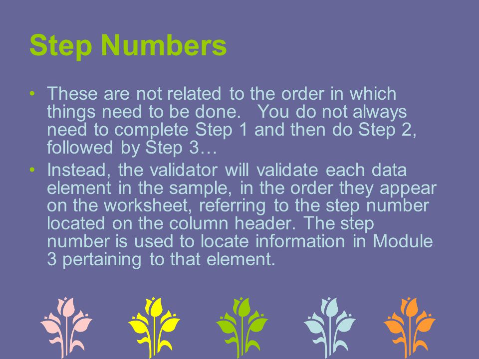 Step Numbers These are not related to the order in which things need to be done.