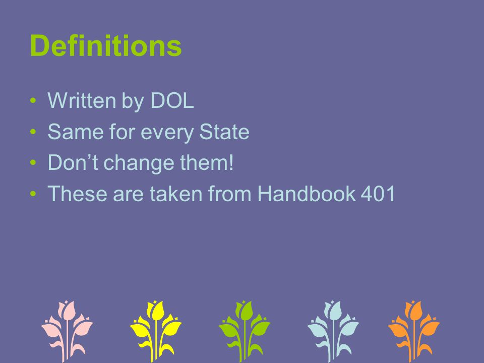 Definitions Written by DOL Same for every State Don't change them.