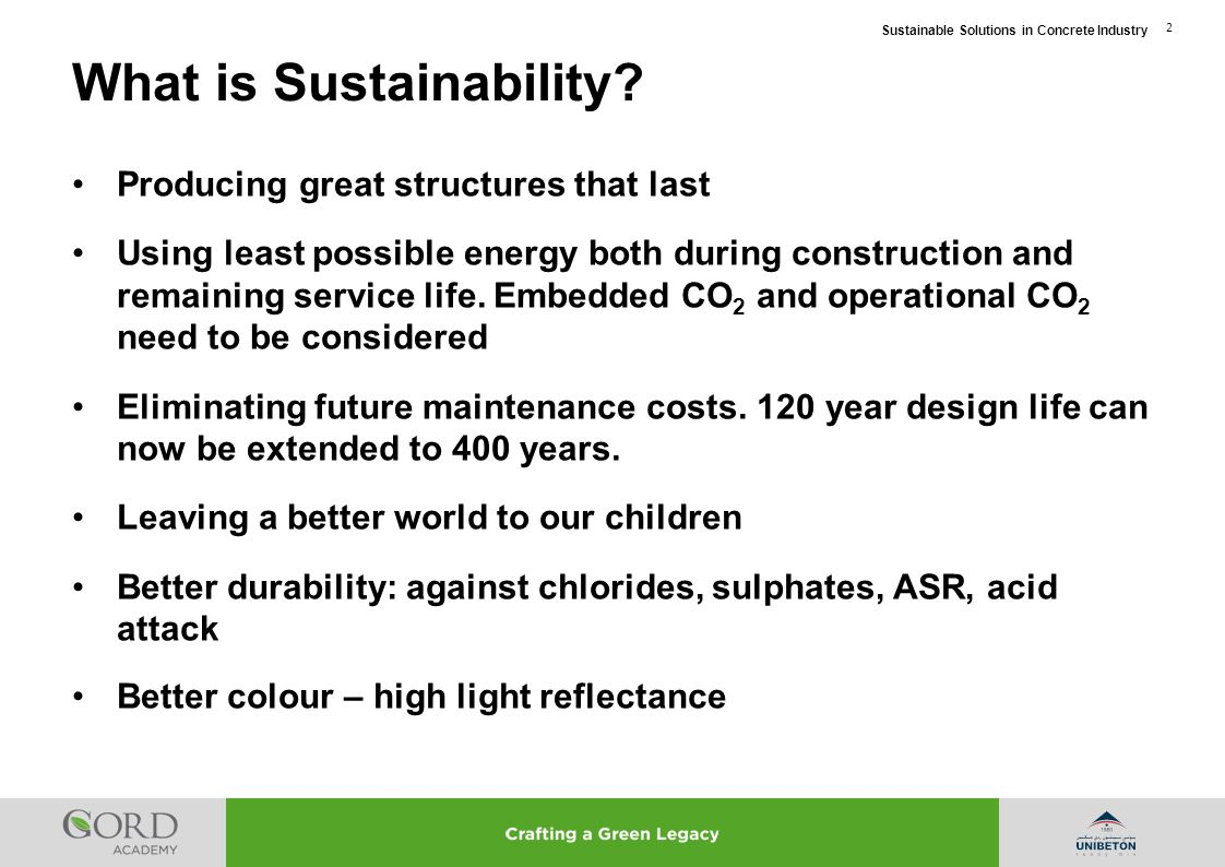 Sustainable Solutions in Concrete Industry 2 Producing great structures that last Using least possible energy both during construction and remaining s