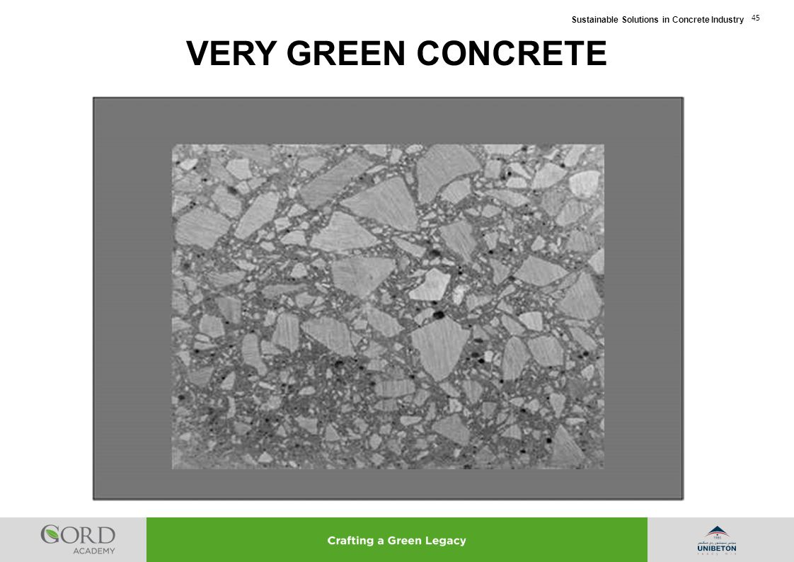 Sustainable Solutions in Concrete Industry 45 VERY GREEN CONCRETE