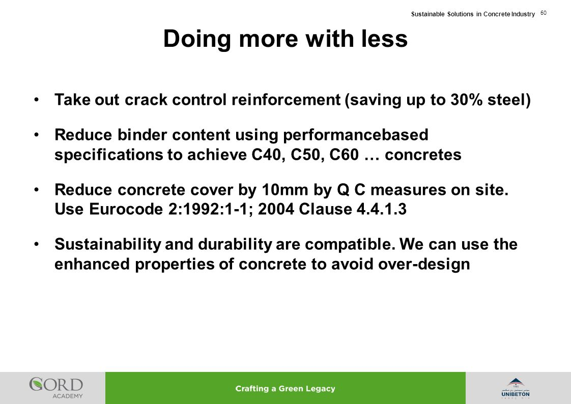 Sustainable Solutions in Concrete Industry 60 Take out crack control reinforcement (saving up to 30% steel) Reduce binder content using performancebas