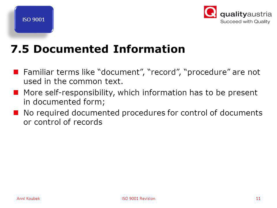 7.5 Documented Information Familiar terms like document , record , procedure are not used in the common text.