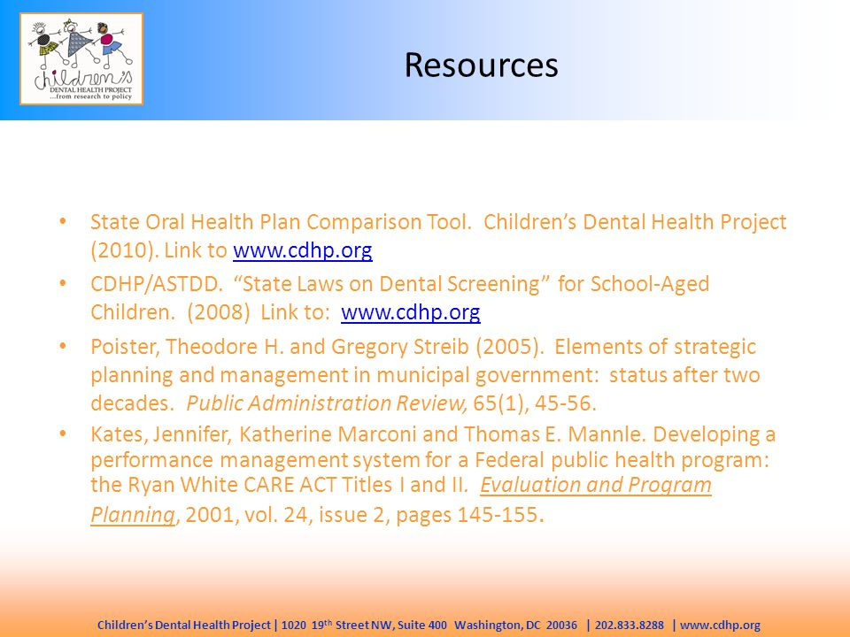Children's Dental Health Project | 1020 19 th Street NW, Suite 400 Washington, DC 20036 | 202.833.8288 | www.cdhp.org Resources State Oral Health Plan