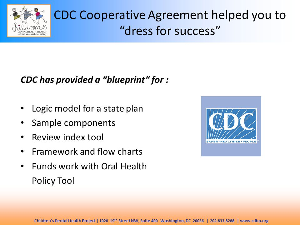 Children's Dental Health Project | 1020 19 th Street NW, Suite 400 Washington, DC 20036 | 202.833.8288 | www.cdhp.org CDC Cooperative Agreement helped
